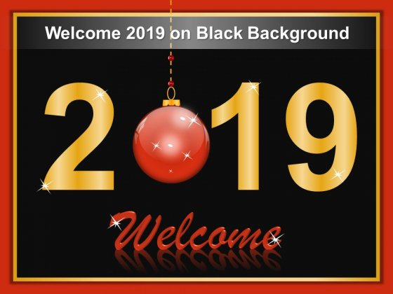 Welcome 2019 On Black Background Ppt Powerpoint Presentation Show Vector