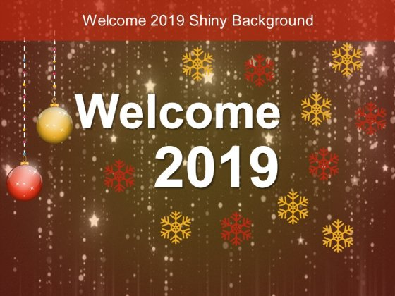 Welcome 2019 Shiny Background Ppt Powerpoint Presentation Ideas Pictures