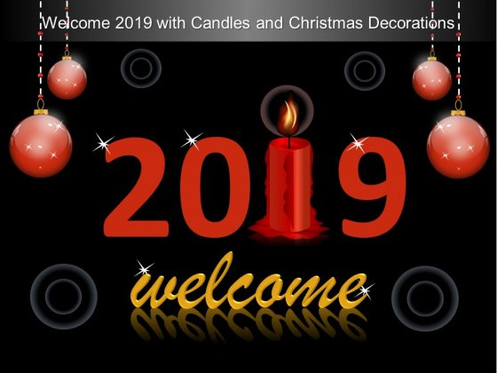 Welcome 2019 With Candles And Christmas Decorations Ppt Powerpoint Presentation Gallery Infographics