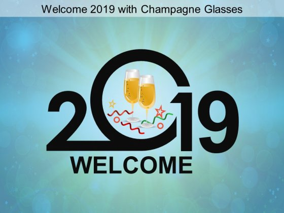 Welcome 2019 With Champagne Glasses Ppt Powerpoint Presentation Ideas Format