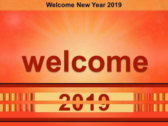 Welcome New Year 2019 Ppt Powerpoint Presentation Diagram Templates