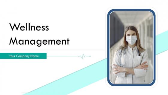 Wellness Management Ppt PowerPoint Presentation Complete Deck With Slides