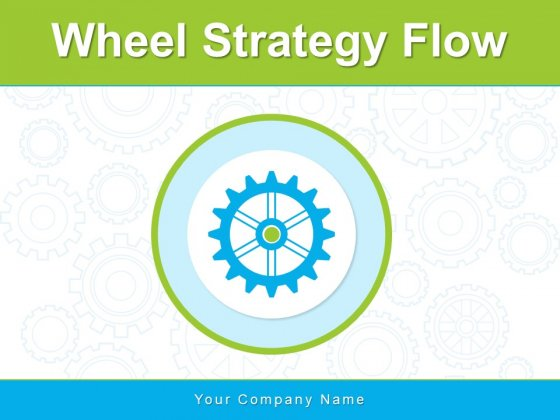 Wheel Strategy Flow Strategy Process Ppt PowerPoint Presentation Complete Deck