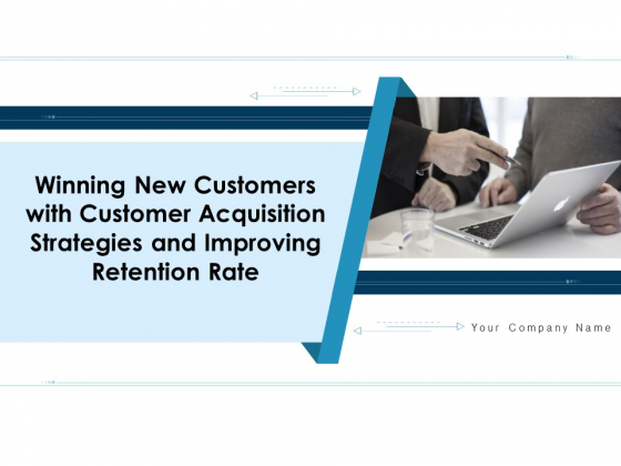 Winning New Customers With Customer Acquisition Strategies And Improving Retention Rate Ppt PowerPoint Presentation Complete Deck With Slides