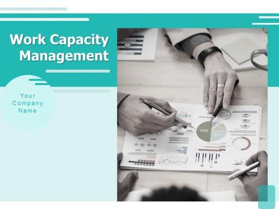 Work_Capacity_Management_Ppt_PowerPoint_Presentation_Complete_Deck_With_Slides_Slide_1