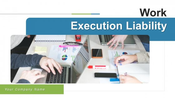 Work Execution Liability Ppt PowerPoint Presentation Complete Deck With Slides