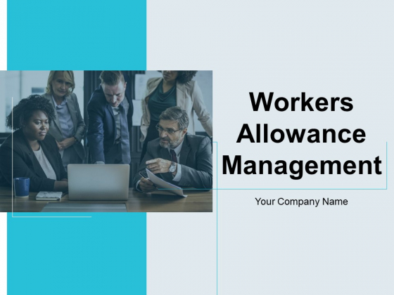Workers Allowance Management Ppt PowerPoint Presentation Complete Deck With Slides