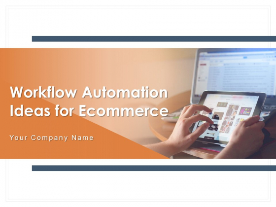 Workflow Automation Ideas For Ecommerce Employee Ppt PowerPoint Presentation Complete Deck