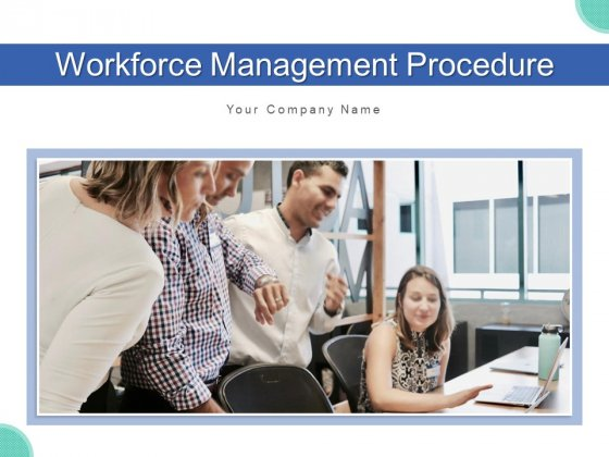 Workforce Management Procedure Objectives Process Ppt PowerPoint Presentation Complete Deck With Slides