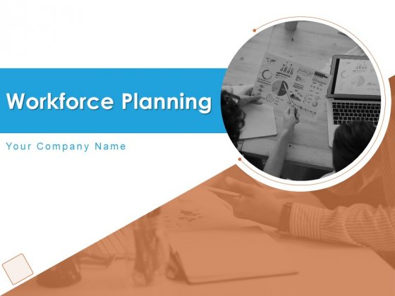 Workforce Planning Ppt PowerPoint Presentation Complete Deck With Slides PDF
