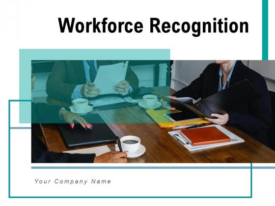 Workforce Recognition Employee Organization Ppt PowerPoint Presentation Complete Deck