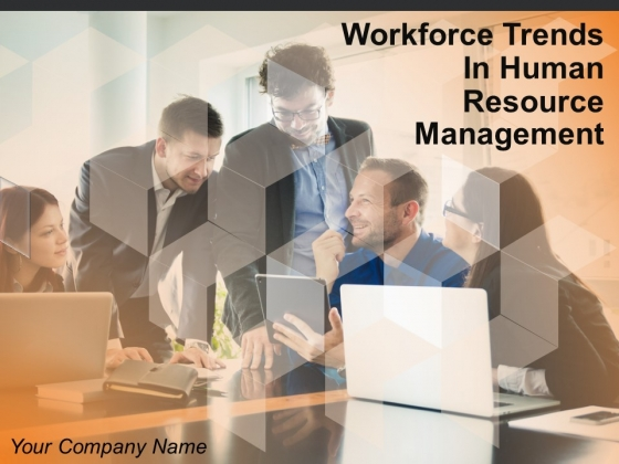 Workforce Trends In Human Resource Management Ppt PowerPoint Presentation Complete Deck With Slides
