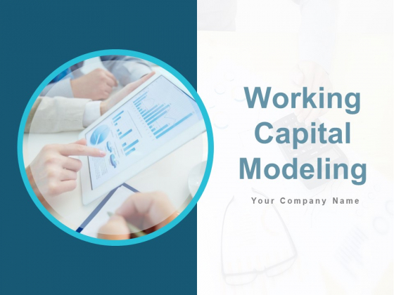 Working Capital Modeling Ppt PowerPoint Presentation Complete Deck With Slides