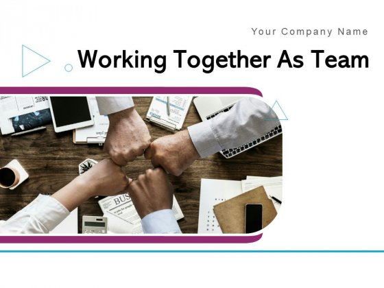Working Together As Team Goals Information Collaboration Ppt PowerPoint Presentation Complete Deck