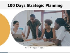 100 Days Strategic Planning Plan Opportunity Ppt PowerPoint Presentation Complete Deck