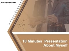 10 Minutes Presentation About Myself Ppt PowerPoint Presentation Complete Deck With Slides