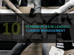 10 Principles In Leading Change Management Ppt PowerPoint Presentation Complete Deck With Slides