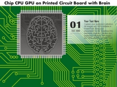1 Chip Cpu Gpu On A Printed Circuit Board With A Brain Embedded On Microprocessor Ppt Slides