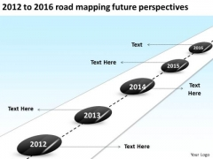 2012 To 2016 Road Mapping Future Perspectives PowerPoint Templates Ppt Slides Graphics