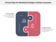 2 Puzzle Steps For Marketing Strategies To Retain Consumers Ppt PowerPoint Presentation Pictures Inspiration PDF