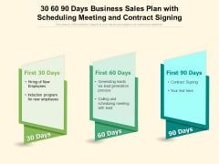 30 60 90 Days Business Sales Plan With Scheduling Meeting And Contract Signing Ppt PowerPoint Presentation Layouts Show PDF