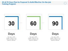 30 60 90 Days Plan For Proposal To Build Effective On The Job Training Program Ppt Outline Maker PDF
