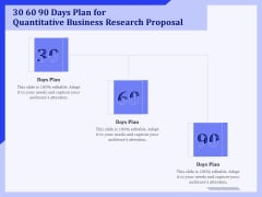 30 60 90 Days Plan For Quantitative Business Research Proposal Ppt PowerPoint Presentation Files PDF