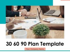 30 60 90 Plan Template Communication Goals Ppt PowerPoint Presentation Complete Deck