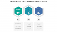 3 Goals Of Business Communication With Icons Ppt PowerPoint Presentation File Example PDF