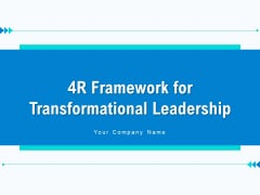 4R Framework For Transformational Leadership Strategy Ppt PowerPoint Presentation Complete Deck