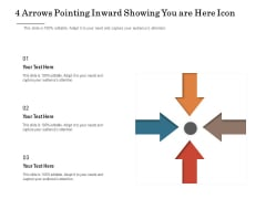 4 Arrows Pointing Inward Showing You Are Here Icon Ppt PowerPoint Presentation Layouts Icon