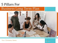 5 Pillars For Business Long Term Plan Ppt PowerPoint Presentation Complete Deck With Slides