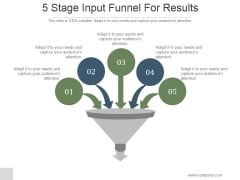 5 Stage Input Funnel For Results Ppt PowerPoint Presentation Background Designs