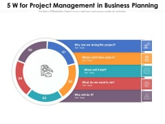 5 W For Project Management In Business Planning Ppt PowerPoint Presentation Gallery Graphics PDF