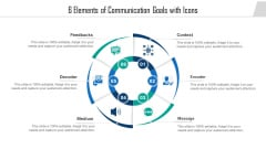 6 Elements Of Communication Goals With Icons Ppt PowerPoint Presentation File Guidelines PDF