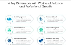 6 Key Dimensions With Workload Balance And Professional Growth Ppt PowerPoint Presentation File Summary PDF