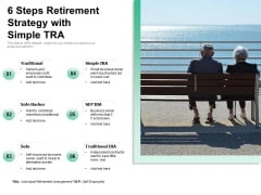 6 Steps Retirement Strategy With Simple TRA Ppt PowerPoint Presentation Gallery Smartart PDF