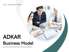 ADKAR Business Model Ppt PowerPoint Presentation Complete Deck With Slides