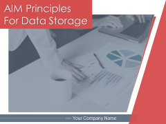 AIM Principles For Data Storage Ppt PowerPoint Presentation Complete Deck With Slides
