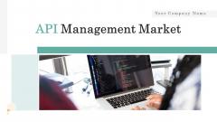API Management Market Ppt PowerPoint Presentation Complete Deck With Slides