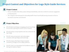 A Step By Step Guide To Creating Brand Guidelines Project Context And Objectives For Logo Style Guide Services Formats PDF