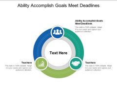 Ability Accomplish Goals Meet Deadlines Ppt PowerPoint Presentation Infographic Template Files Cpb