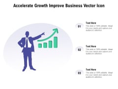Accelerate Growth Improve Business Vector Icon Ppt PowerPoint Presentation Pictures Designs