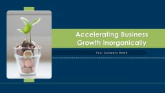 Accelerating Business Growth Inorganically Ppt PowerPoint Presentation Complete Deck With Slides