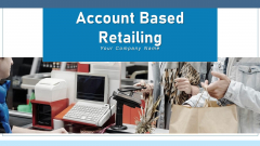 Account Based Retailing Communication Segment Ppt PowerPoint Presentation Complete Deck With Slides