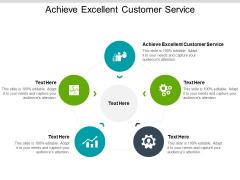 Achieve Excellent Customer Service Ppt PowerPoint Presentation Ideas Slide Portrait Cpb