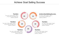 Achieve Goal Setting Success Ppt PowerPoint Presentation Portfolio Demonstration Cpb