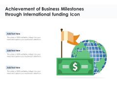 Achievement Of Business Milestones Through International Funding Icon Ppt PowerPoint Presentation Gallery Icon PDF
