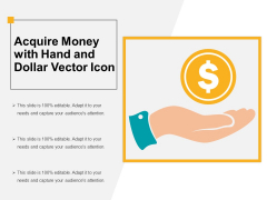 Acquire Money With Hand And Dollar Vector Icon Ppt PowerPoint Presentation File Ideas PDF