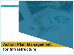 Action Plan Management For Infrastructure Ppt PowerPoint Presentation Complete Deck With Slides